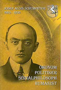 Josef Alois Schumpeter - Economist, Politician, Social Philosopher and Humanist